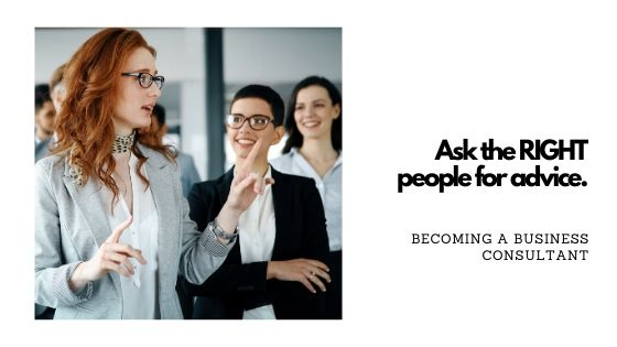 Ask the RIGHT people for advice about becoming a business consultant