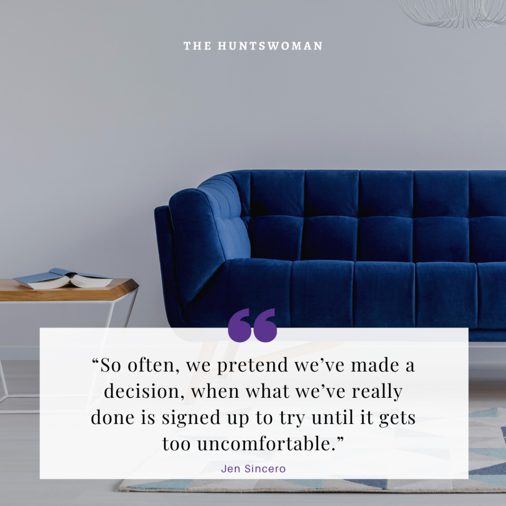 """""""So often, we pretend we've made a decision, when what we've really done is signed up to try until it gets too uncomfortable."""""""